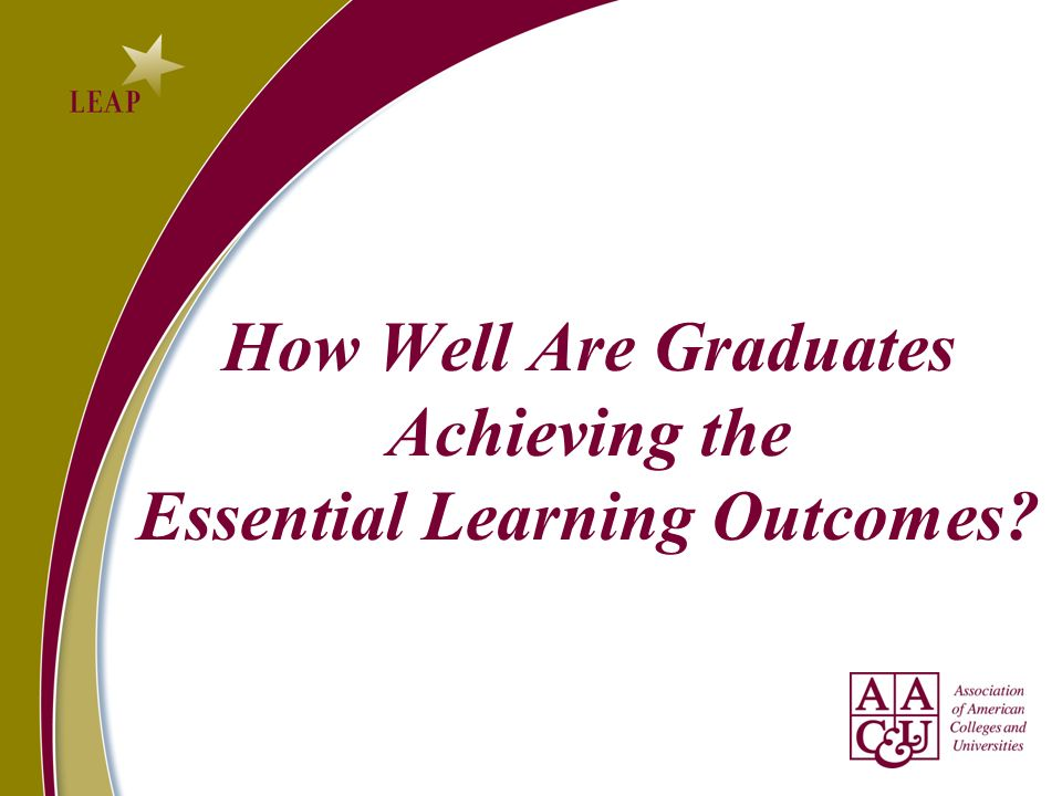How Well Are Graduates Achieving the Essential Learning Outcomes