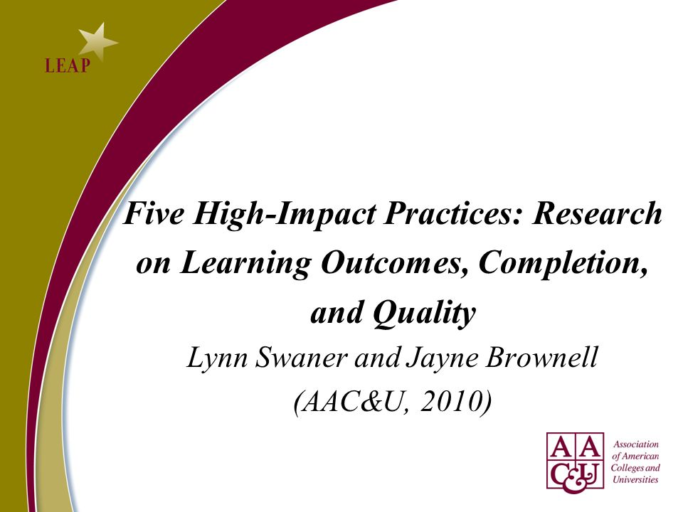 Five High-Impact Practices: Research on Learning Outcomes, Completion,
