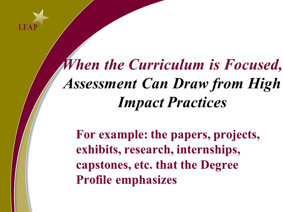 When the Curriculum is Focused, Assessment Can Draw from High Impact Practices