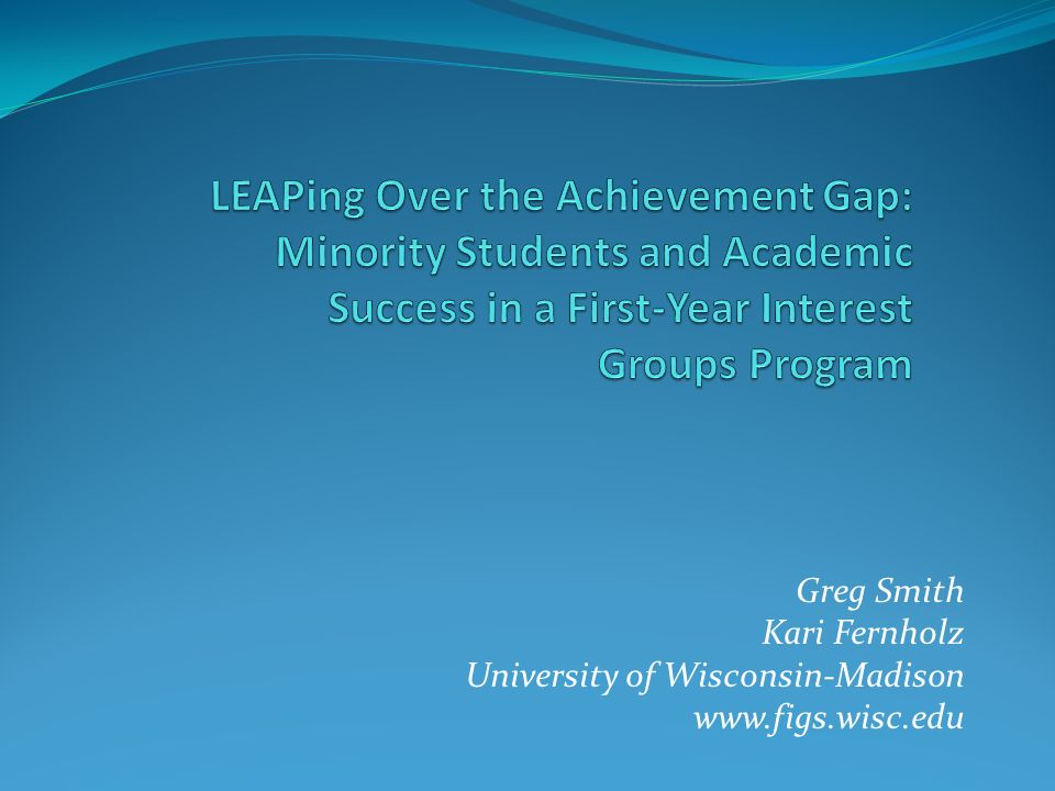 LEAPing Over the Achievement Gap: Minority Students and Academic Success in a First-Year Interest Groups Program