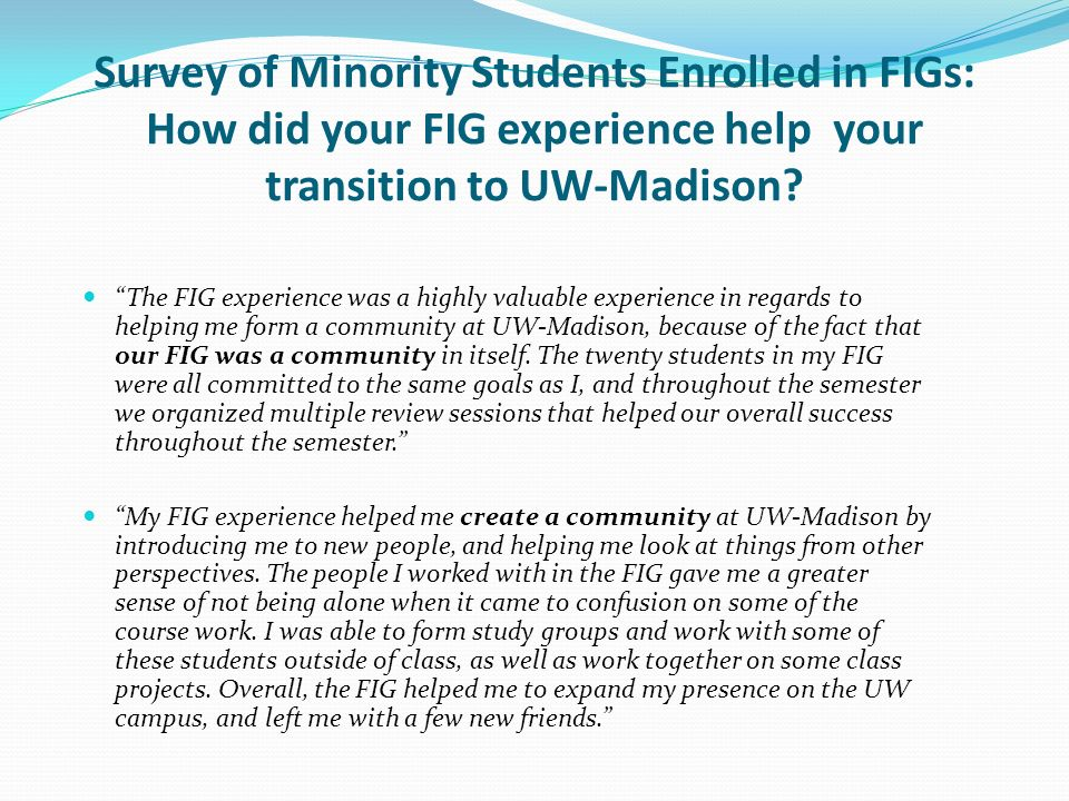 Survey of Minority Students Enrolled in FIGs: How did your FIG experience help your transition to UW-Madison