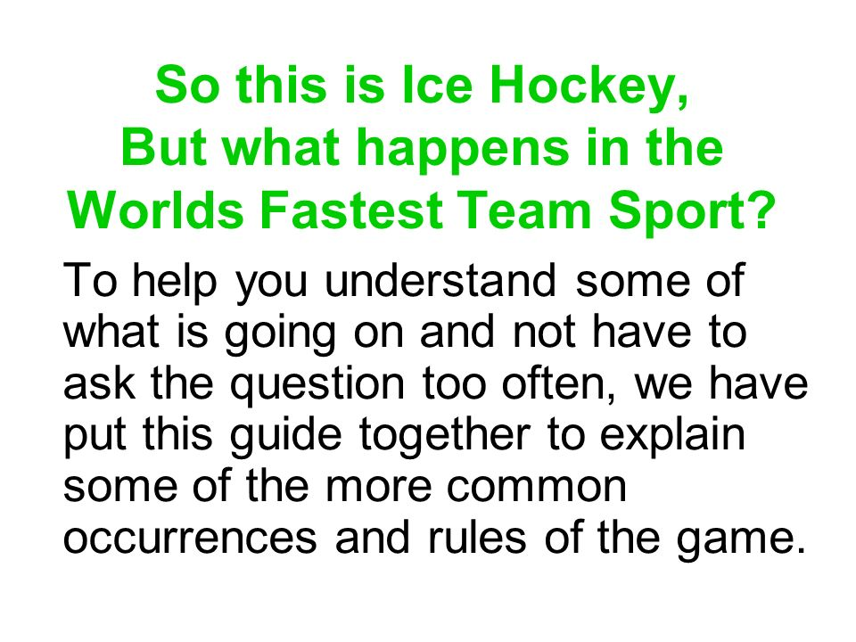 So this is Ice Hockey, But what happens in the Worlds Fastest Team Sport