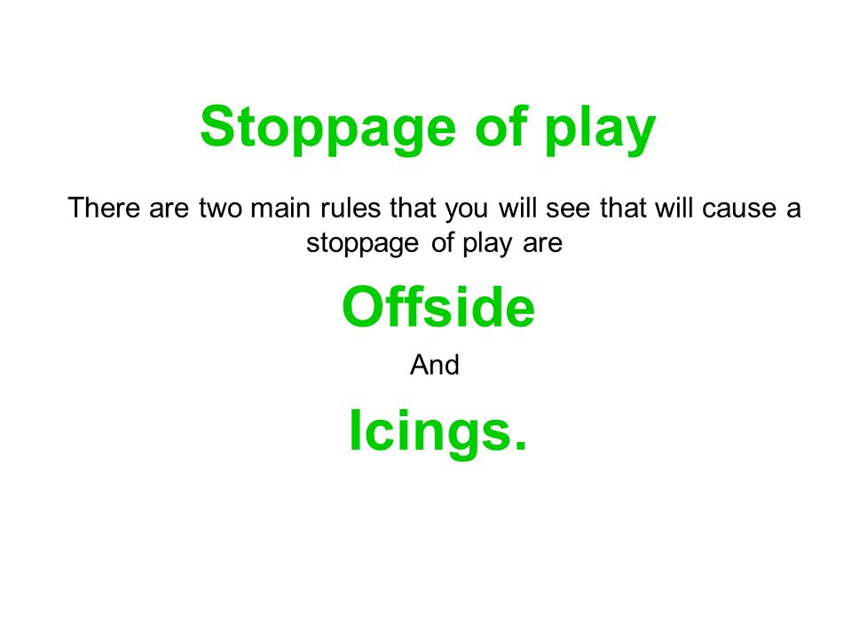 Stoppage of play There are two main rules that you will see that will cause a stoppage of play are.