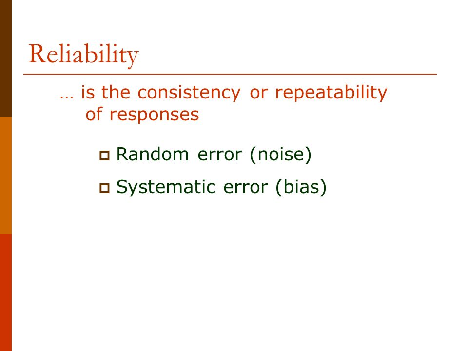 Reliability … is the consistency or repeatability of responses