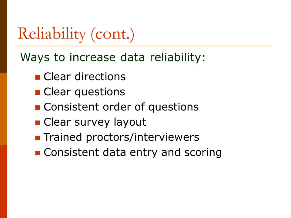 Reliability (cont.) Ways to increase data reliability: