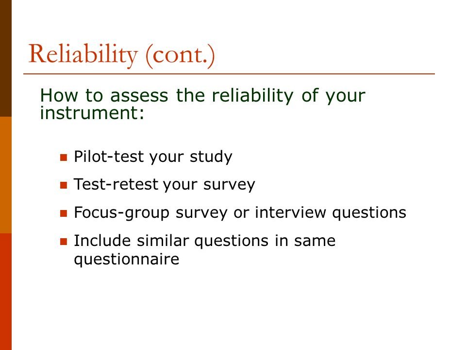 Reliability (cont.) How to assess the reliability of your instrument: