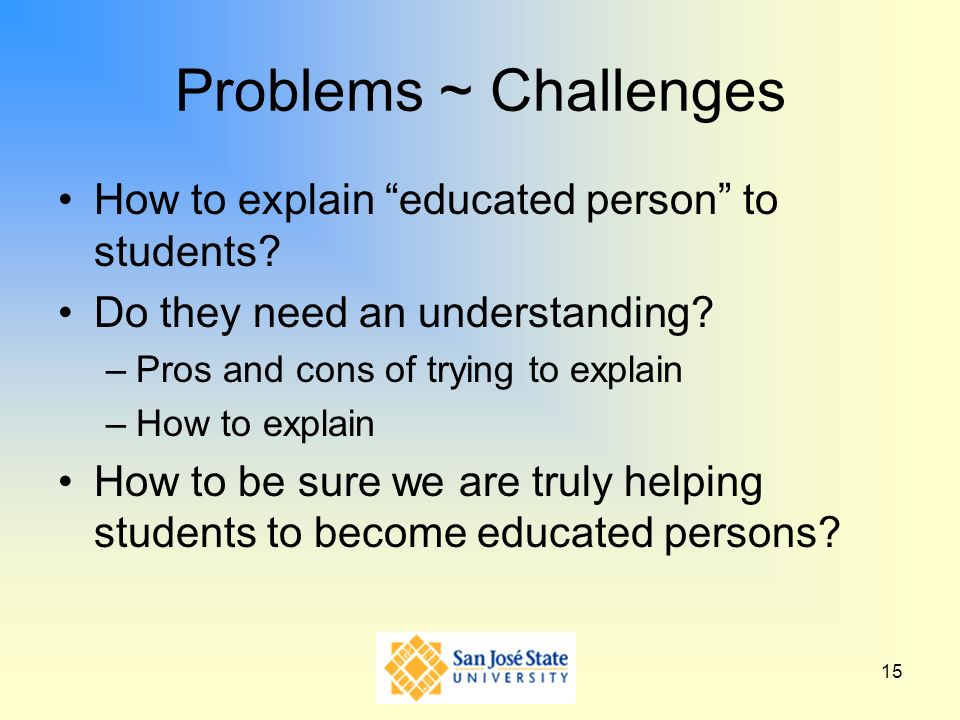 Problems ~ Challenges How to explain educated person to students