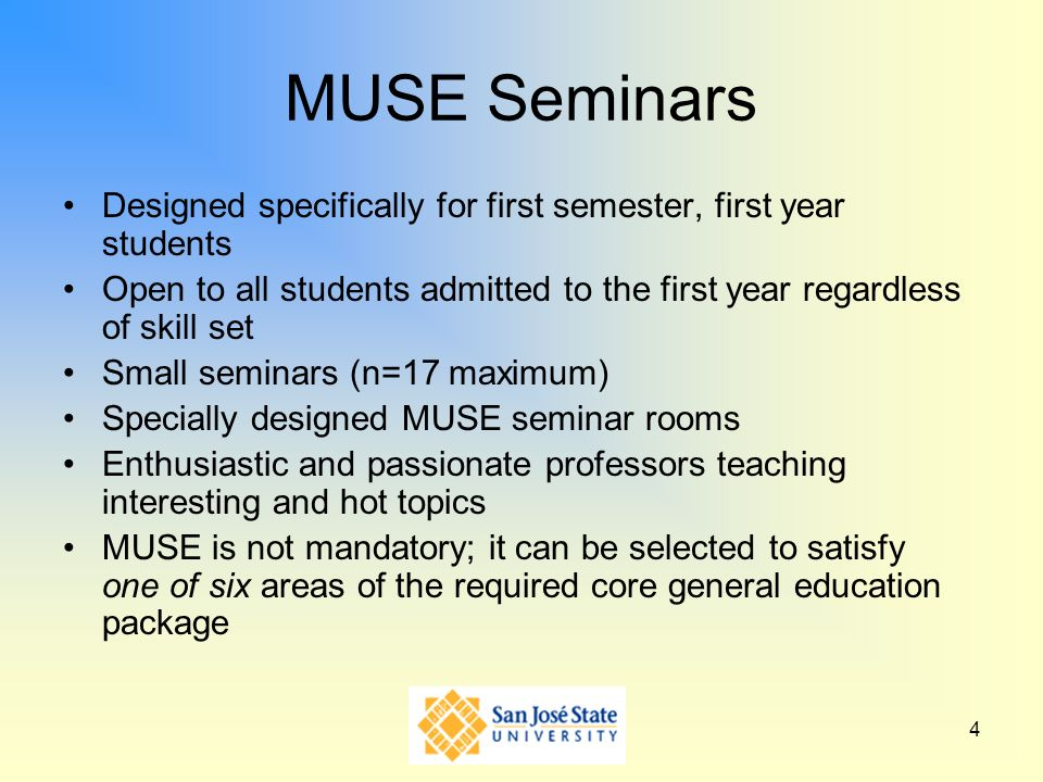 MUSE Seminars Designed specifically for first semester, first year students. Open to all students admitted to the first year regardless of skill set.
