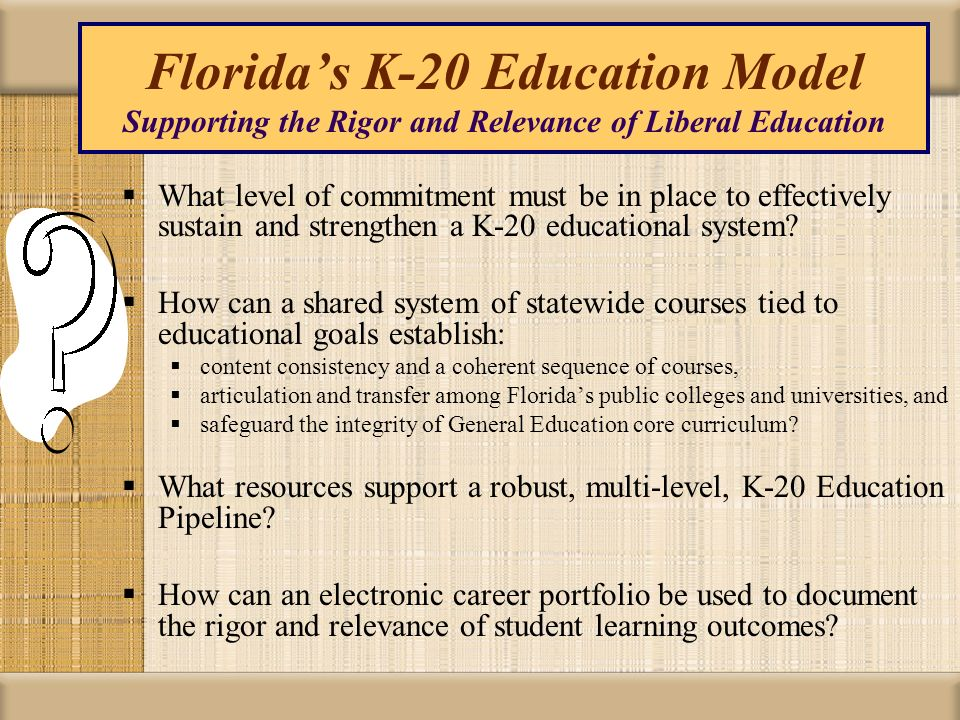 Florida's K-20 Education Model Supporting the Rigor and Relevance of Liberal Education