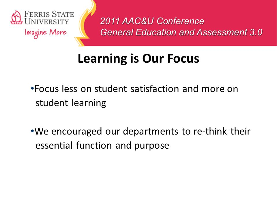 Learning is Our Focus Focus less on student satisfaction and more on