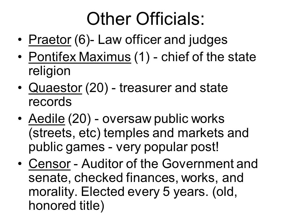 Other Officials: Praetor (6)- Law officer and judges