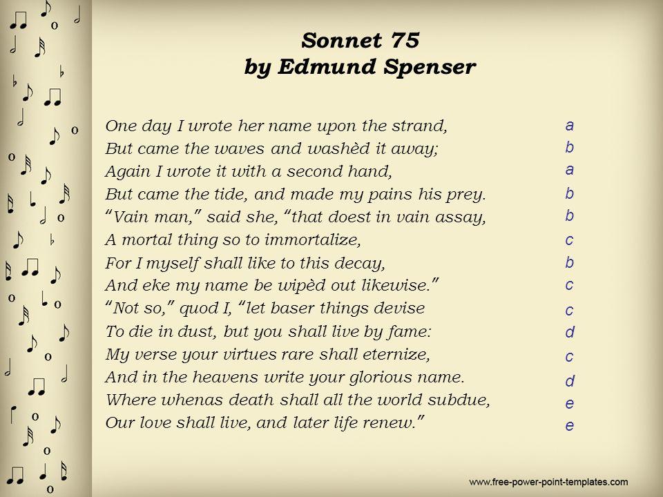 sonnet 75 edmund spenser Learn term:spenser = sonnet 75 with free interactive flashcards choose from 48 different sets of term:spenser = sonnet 75 flashcards on quizlet log in sign up term:spenser = sonnet 75 flashcards browse 48 sets of term:spenser = sonnet 75 flashcards  edmund spenser-sonnet 75 & william shakespeare-sonnet 60 edmund spenser is the creator.