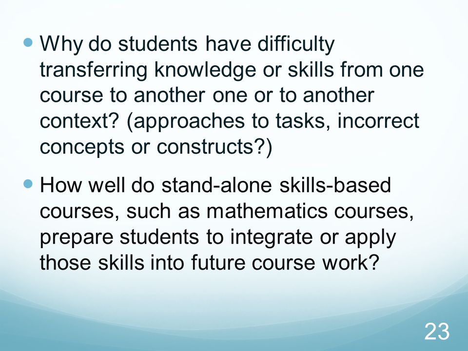 Why do students have difficulty transferring knowledge or skills from one course to another one or to another context (approaches to tasks, incorrect concepts or constructs )