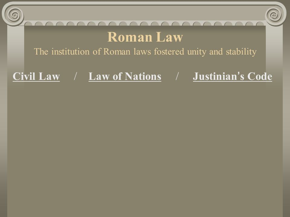 Roman Law The institution of Roman laws fostered unity and stability