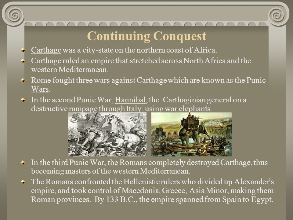 Continuing Conquest Carthage was a city-state on the northern coast of Africa.