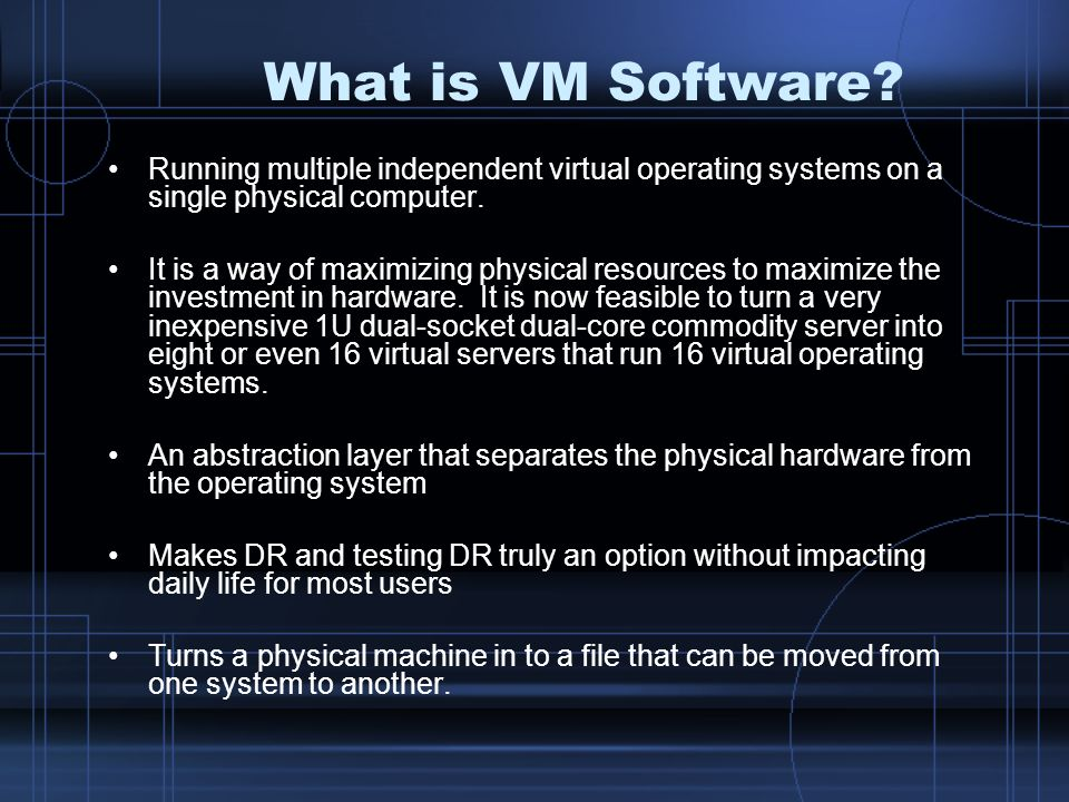 What is VM Software Running multiple independent virtual operating systems on a single physical computer.