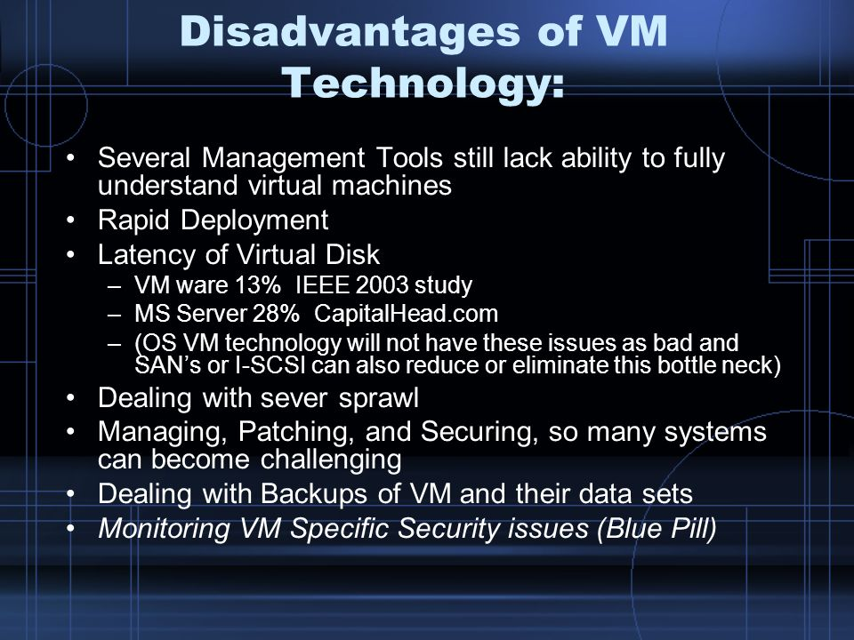Disadvantages of VM Technology: