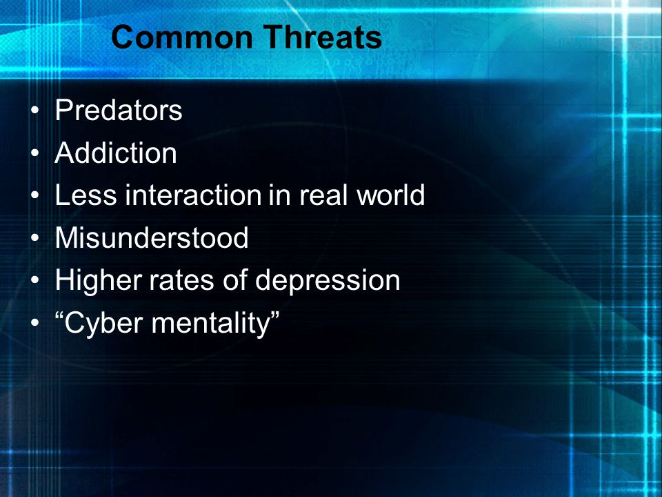 Common Threats Predators Addiction Less interaction in real world