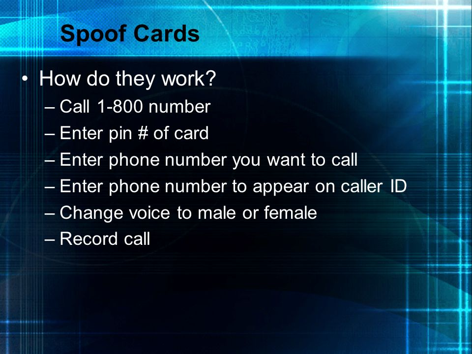Spoof Cards How do they work Call 1-800 number Enter pin # of card