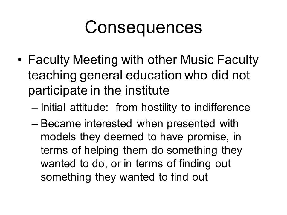Consequences Faculty Meeting with other Music Faculty teaching general education who did not participate in the institute.