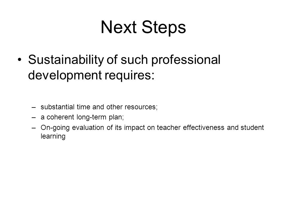 Next Steps Sustainability of such professional development requires: