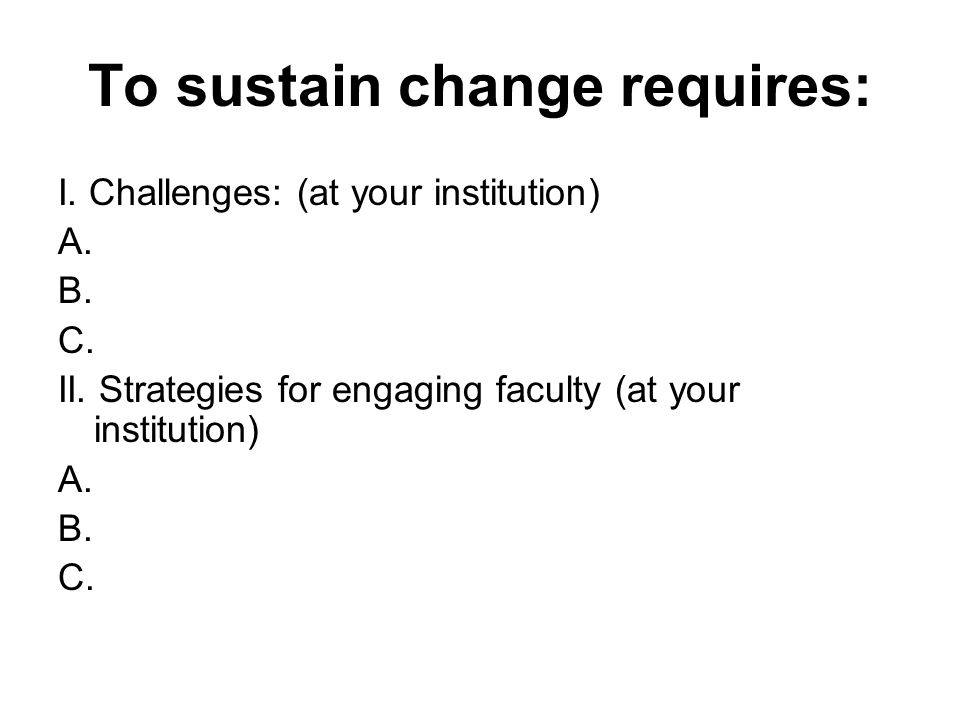 To sustain change requires: