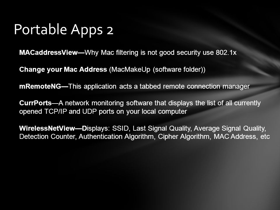 Portable Apps 2 MACaddressView—Why Mac filtering is not good security use 802.1x. Change your Mac Address (MacMakeUp (software folder))