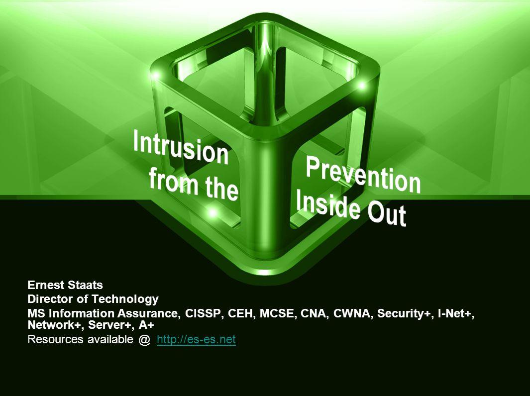 Ernest Staats Director of Technology. MS Information Assurance, CISSP, CEH, MCSE, CNA, CWNA, Security+, I-Net+, Network+, Server+, A+