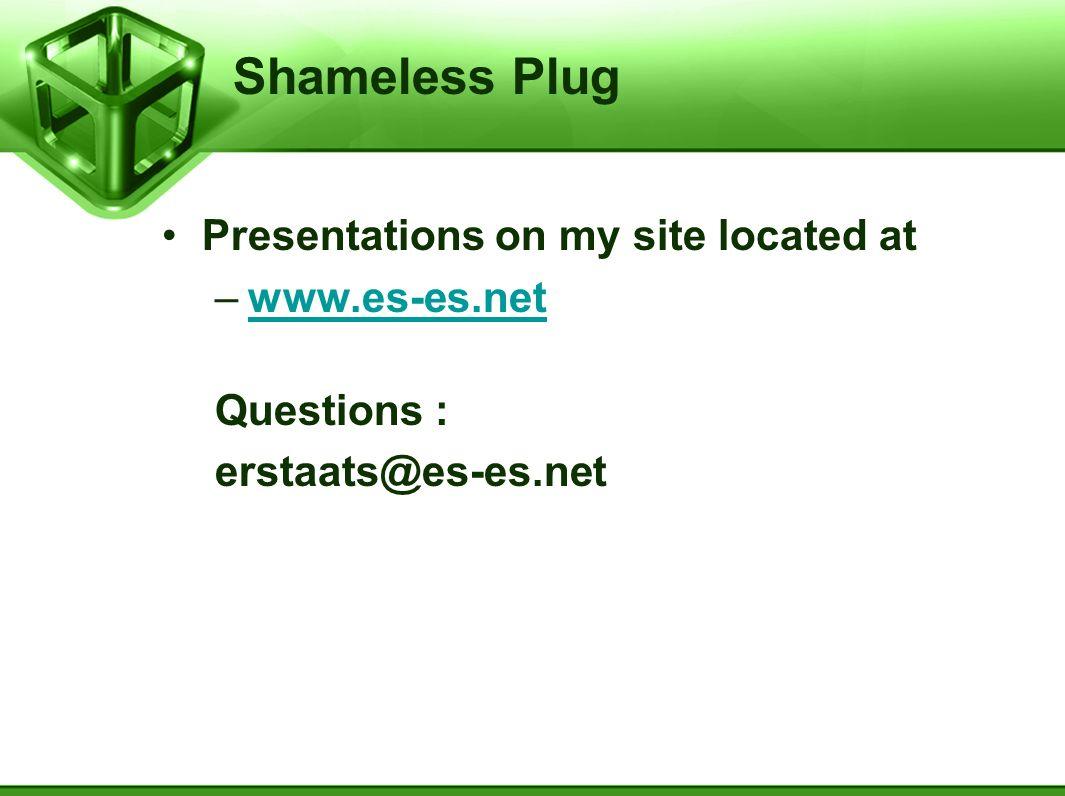 Shameless Plug Presentations on my site located at www.es-es.net