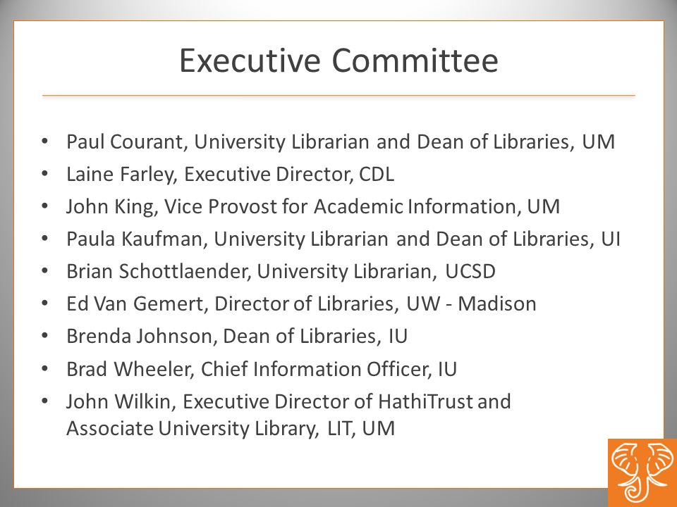 Executive Committee Paul Courant, University Librarian and Dean of Libraries, UM. Laine Farley, Executive Director, CDL.