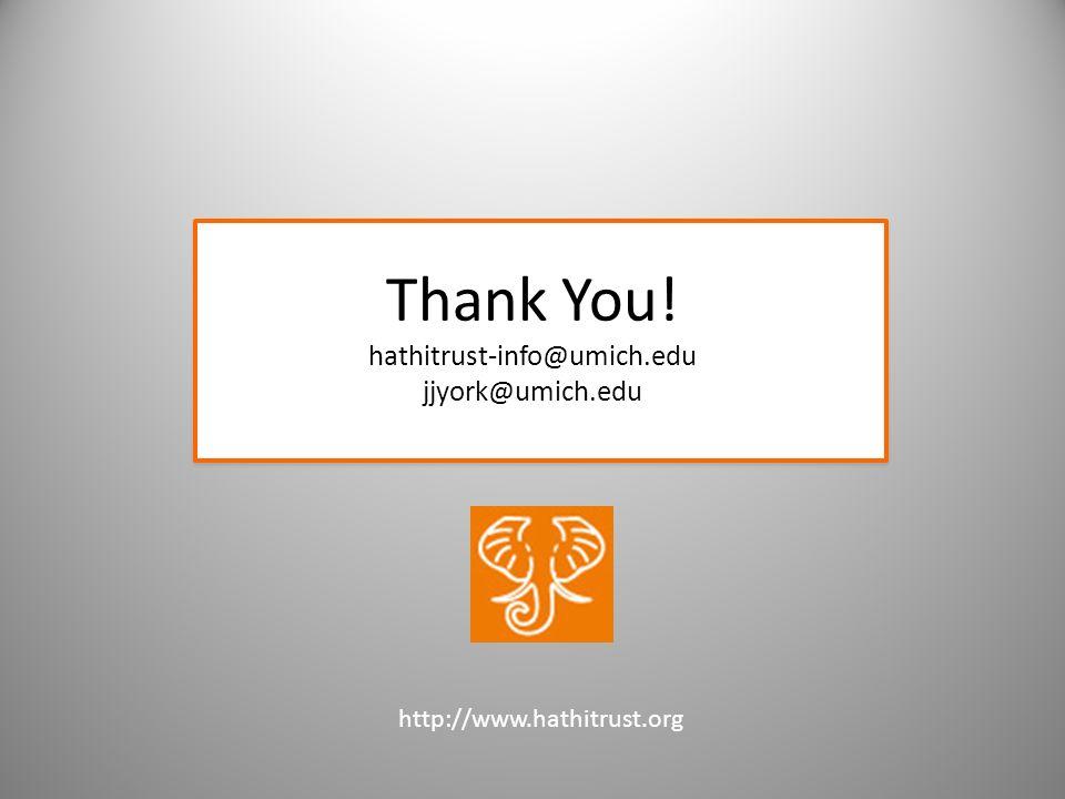Thank You! hathitrust-info@umich.edu jjyork@umich.edu