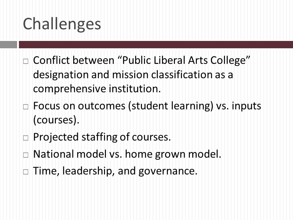 Challenges Conflict between Public Liberal Arts College designation and mission classification as a comprehensive institution.