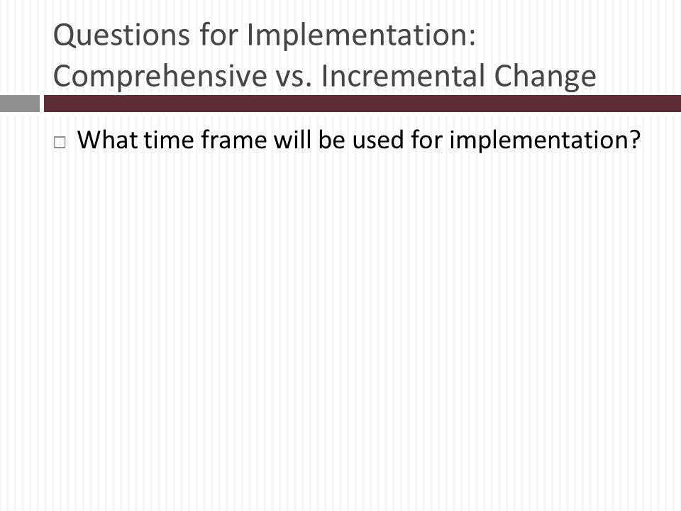 Questions for Implementation: Comprehensive vs. Incremental Change
