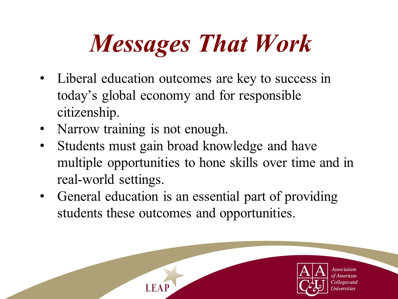 Messages That Work Liberal education outcomes are key to success in today's global economy and for responsible citizenship.