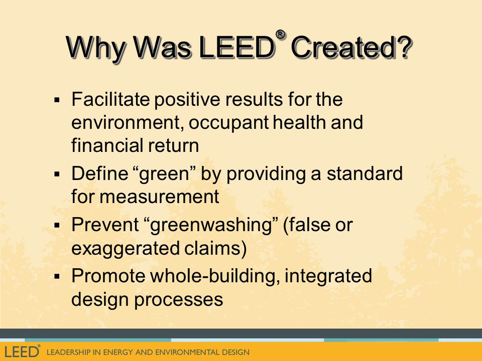 Why Was LEED® Created Facilitate positive results for the environment, occupant health and financial return.