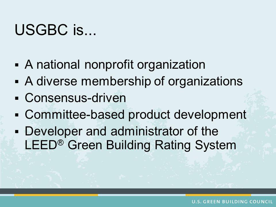 USGBC is... A national nonprofit organization
