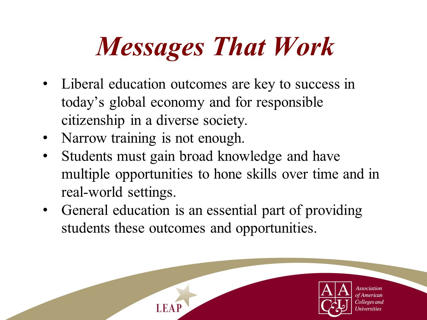 Messages That Work Liberal education outcomes are key to success in today's global economy and for responsible citizenship in a diverse society.