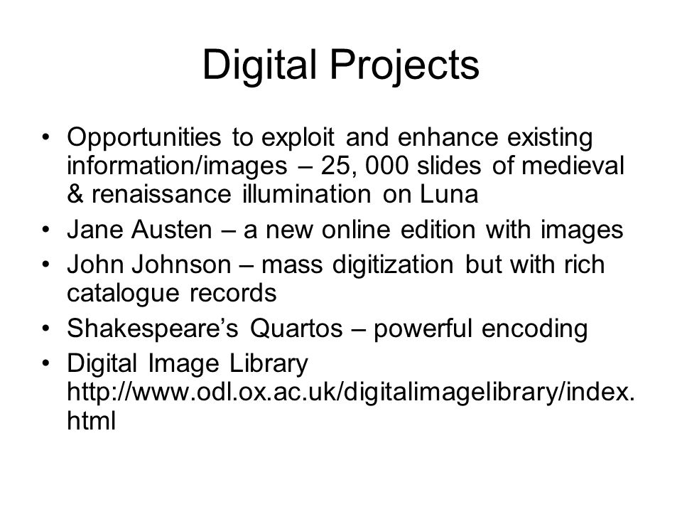 Digital Projects Opportunities to exploit and enhance existing information/images – 25, 000 slides of medieval & renaissance illumination on Luna.