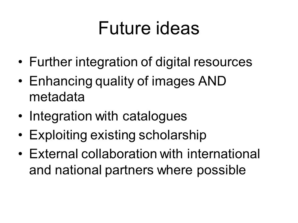 Future ideas Further integration of digital resources