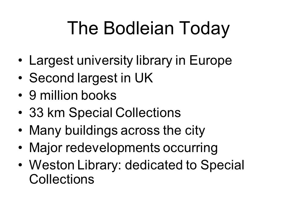 The Bodleian Today Largest university library in Europe