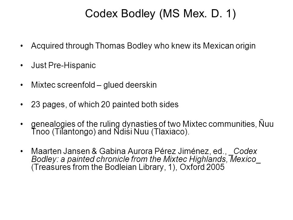 Codex Bodley (MS Mex. D. 1) Acquired through Thomas Bodley who knew its Mexican origin. Just Pre-Hispanic.