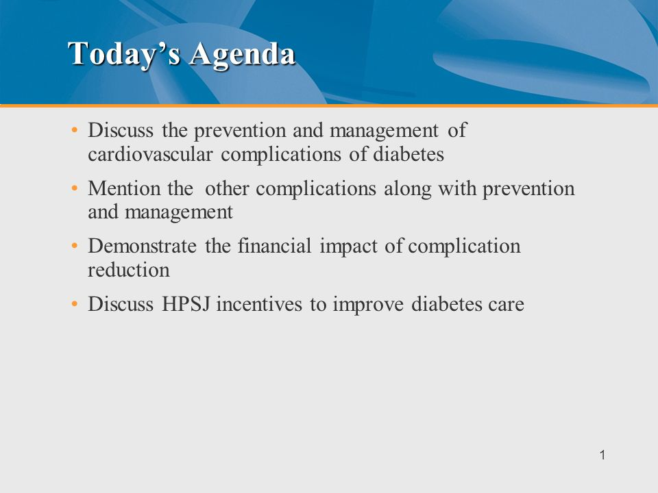 Today's Agenda Discuss the prevention and management of cardiovascular complications of diabetes.