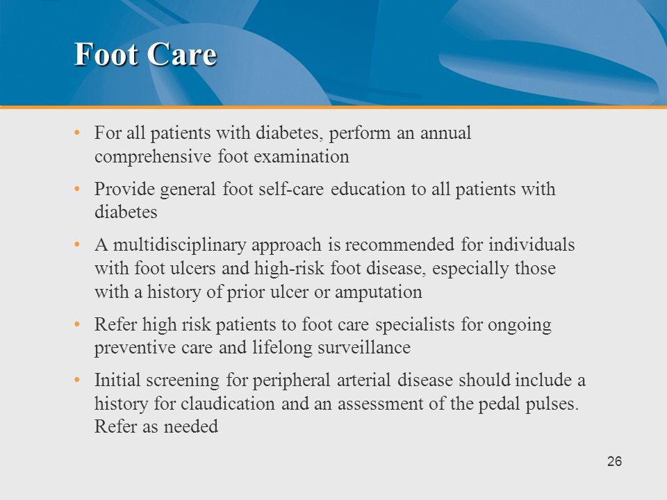 Foot Care For all patients with diabetes, perform an annual comprehensive foot examination.