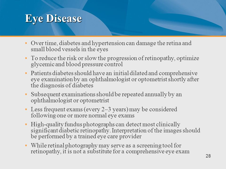 Eye Disease Over time, diabetes and hypertension can damage the retina and small blood vessels in the eyes.