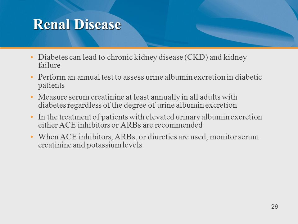 Renal Disease Diabetes can lead to chronic kidney disease (CKD) and kidney failure.