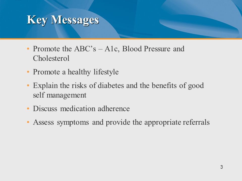 Key Messages Promote the ABC's – A1c, Blood Pressure and Cholesterol