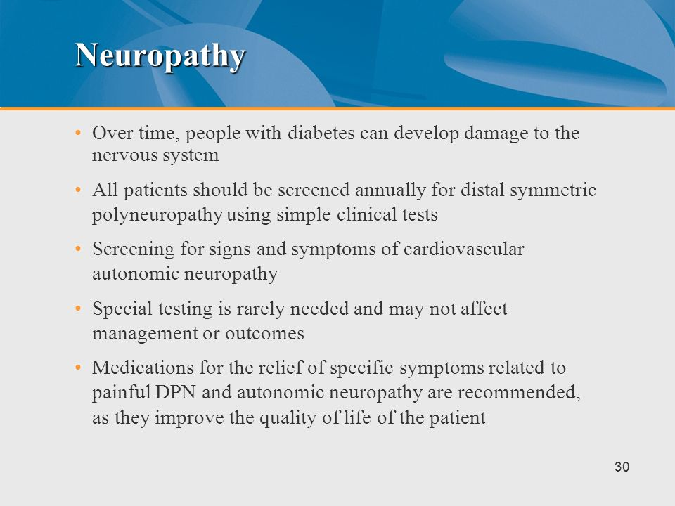 Neuropathy Over time, people with diabetes can develop damage to the nervous system.