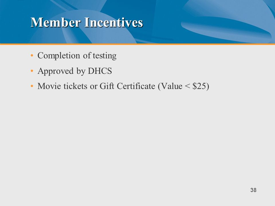 Member Incentives Completion of testing Approved by DHCS