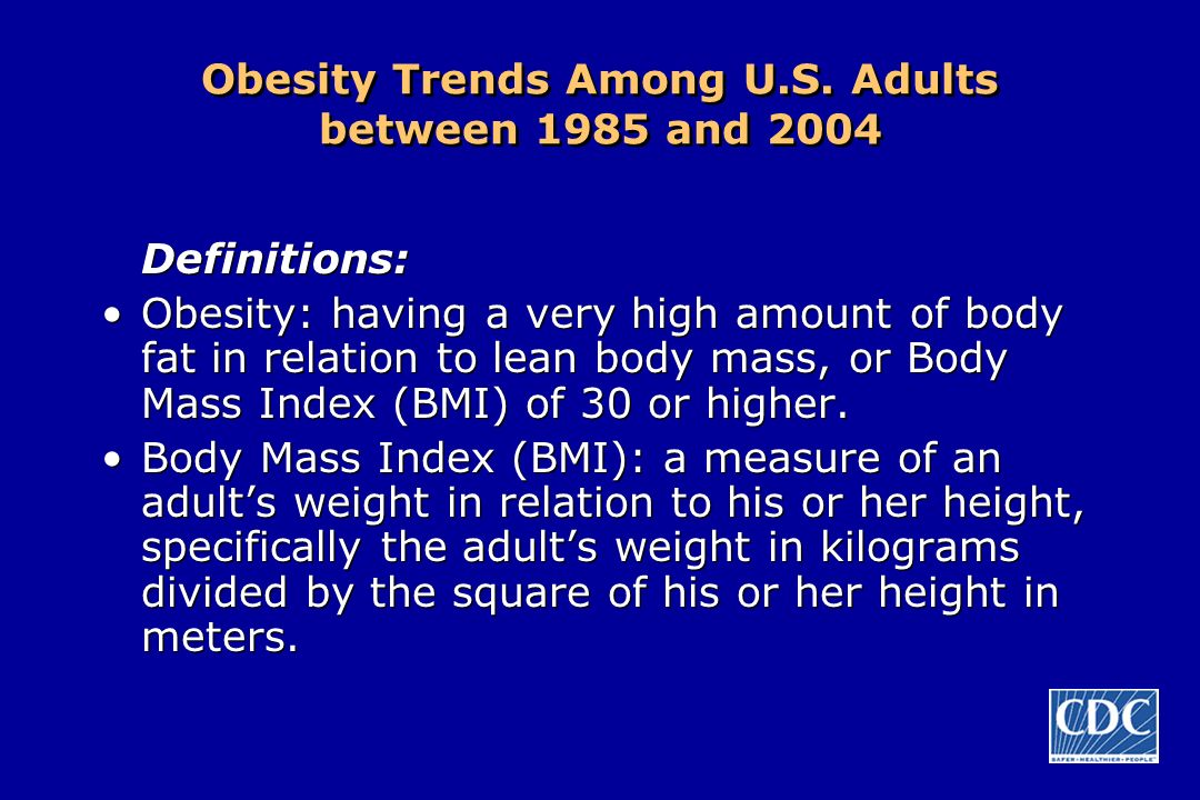 Obesity Trends Among U.S. Adults between 1985 and 2004