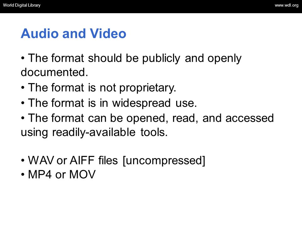 Audio and Video The format should be publicly and openly documented.